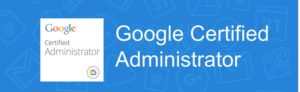 Google Certifications - Certified Administrator