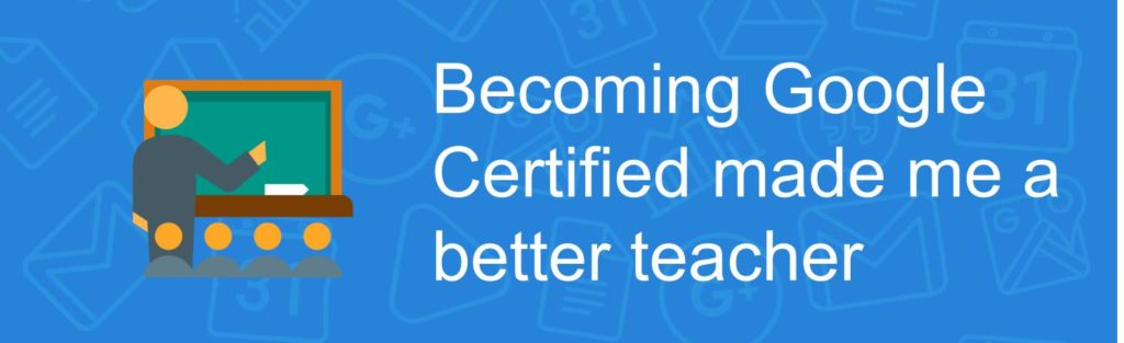 Becoming Google Certified made me a better teacher