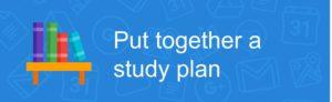 Put together a study plan