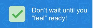 """Don't wait until you """"feel"""" ready!"""