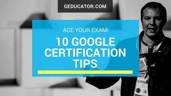 10 Google Certification Tips (ace your exam!)