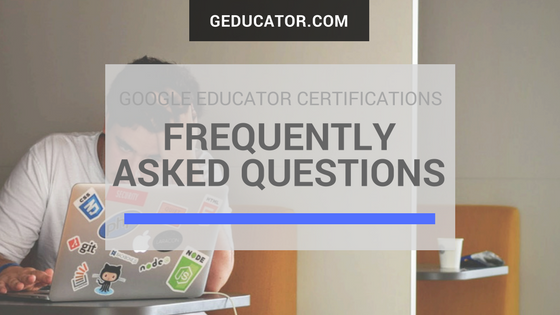Google Educator Certification - FAQ